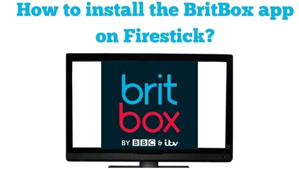 How to install the BritBox app on Firestick
